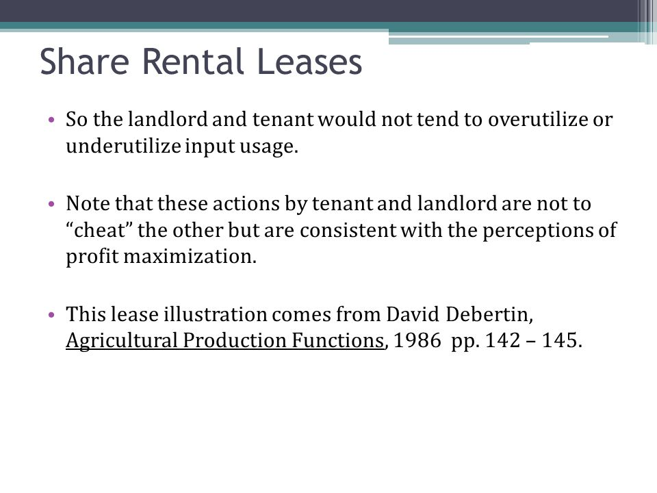 Share Rental Leases So the landlord and tenant would not tend to overutilize or underutilize input usage.