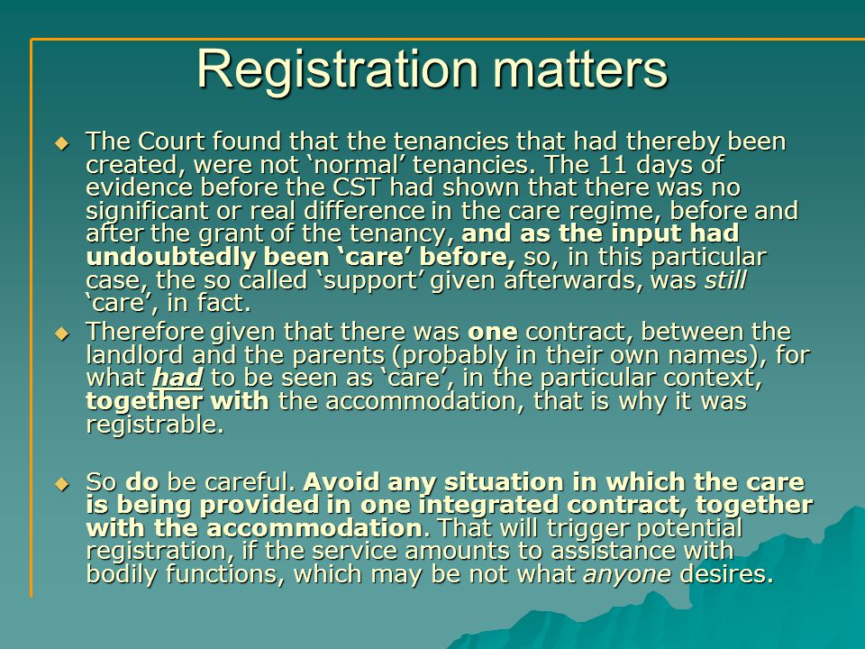 Registration matters  The Court found that the tenancies that had thereby been created, were not 'normal' tenancies.