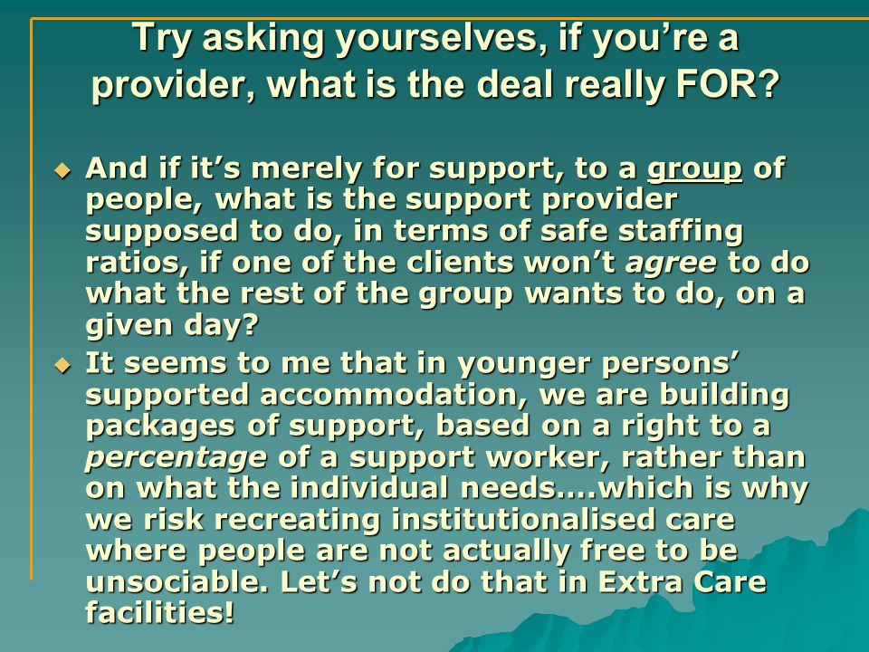 Try asking yourselves, if you're a provider, what is the deal really FOR.