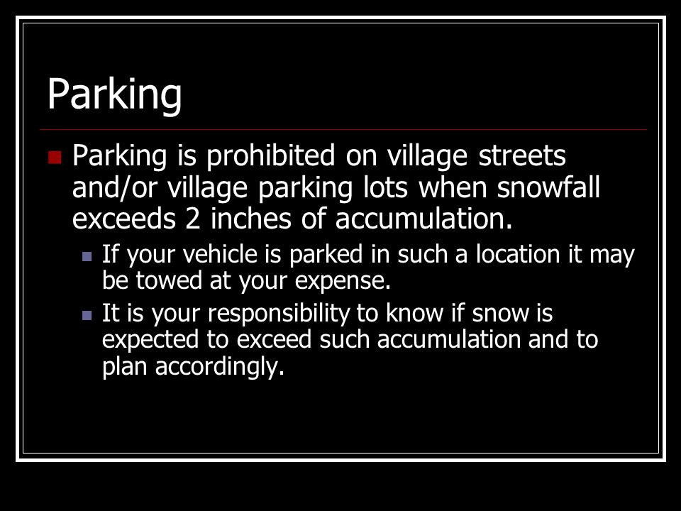 Parking Parking is prohibited on village streets and/or village parking lots when snowfall exceeds 2 inches of accumulation.
