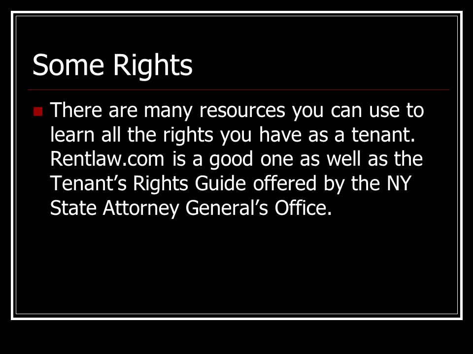 Some Rights There are many resources you can use to learn all the rights you have as a tenant.