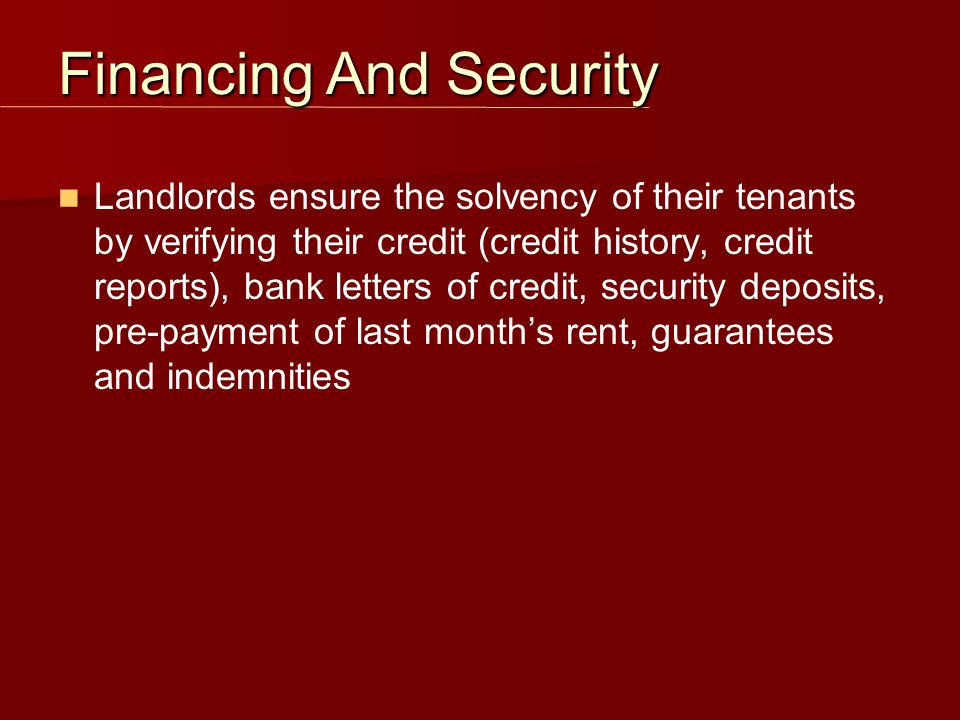 Landlords ensure the solvency of their tenants by verifying their credit (credit history, credit reports), bank letters of credit, security deposits,