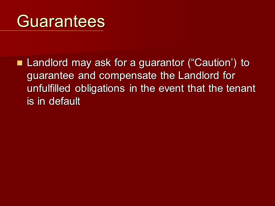 "Landlord may ask for a guarantor (""Caution') to guarantee and compensate the Landlord for unfulfilled obligations in the event that the tenant is in d"