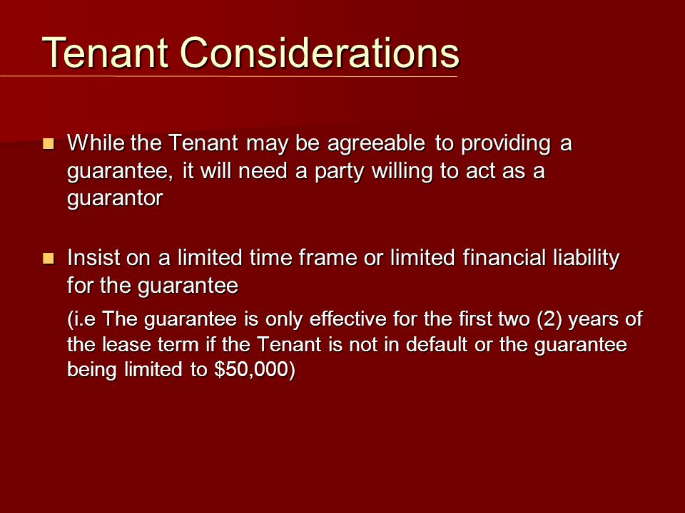 While the Tenant may be agreeable to providing a guarantee, it will need a party willing to act as a guarantor While the Tenant may be agreeable to pr