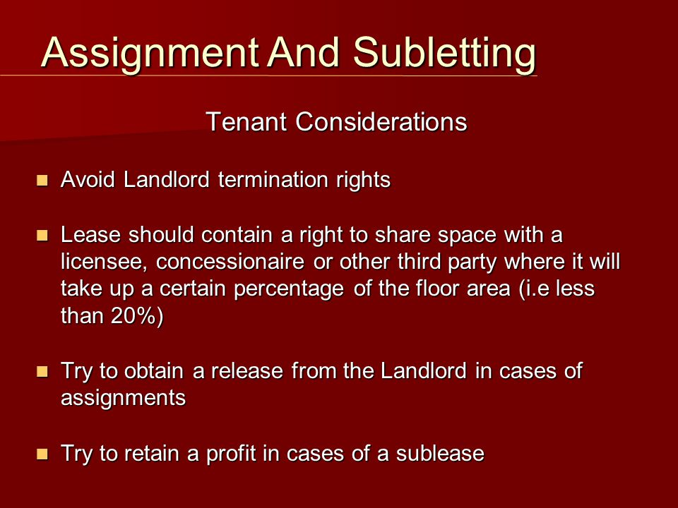 Tenant Considerations Avoid Landlord termination rights Avoid Landlord termination rights Lease should contain a right to share space with a licensee,