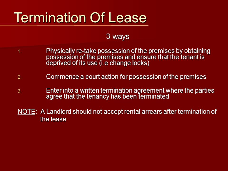 3 ways 1. Physically re-take possession of the premises by obtaining possession of the premises and ensure that the tenant is deprived of its use (i.e