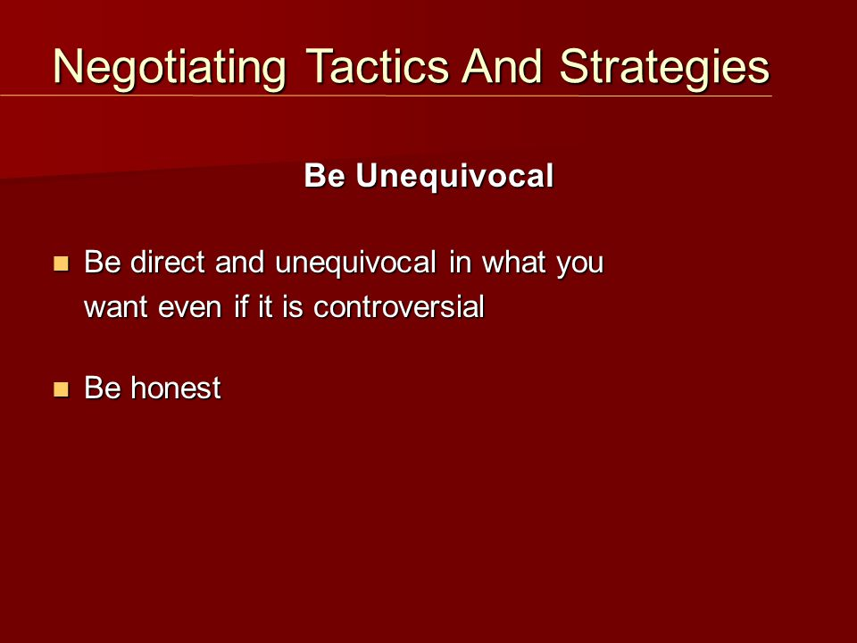 Be Unequivocal Be direct and unequivocal in what you Be direct and unequivocal in what you want even if it is controversial want even if it is controv
