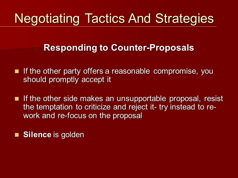Responding to Counter-Proposals If the other party offers a reasonable compromise, you should promptly accept it If the other party offers a reasonabl