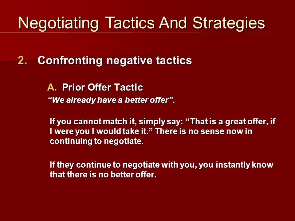 2.Confronting negative tactics A. Prior Offer Tactic We already have a better offer .