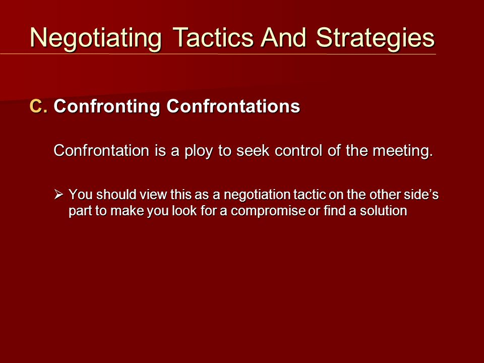 C. Confronting Confrontations Confrontation is a ploy to seek control of the meeting.