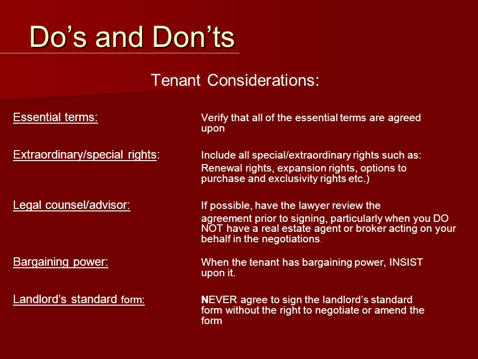 Tenant Considerations: Essential terms: Verify that all of the essential terms are agreed upon Extraordinary/special rights: Include all special/extra