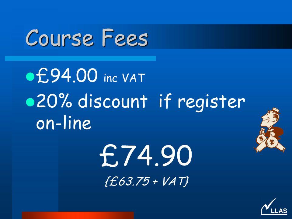 Course Fees £94.00 inc VAT 20% discount if register on-line £74.90 {£63.75 + VAT}