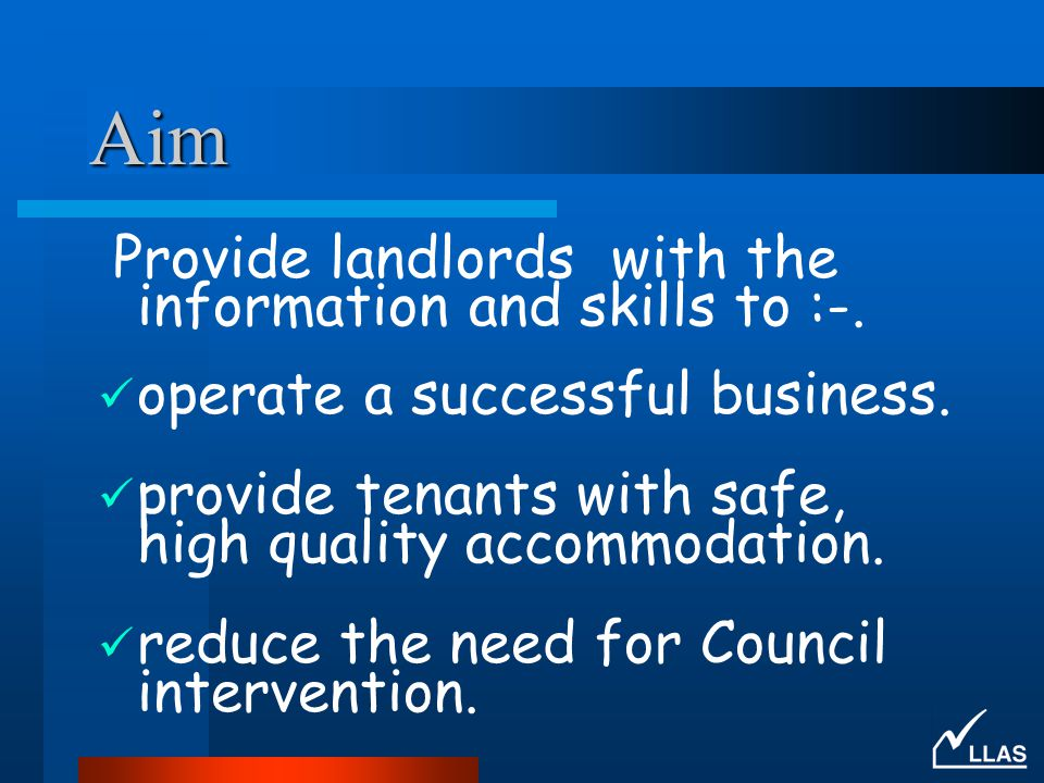 Aim Provide landlords with the information and skills to :-.