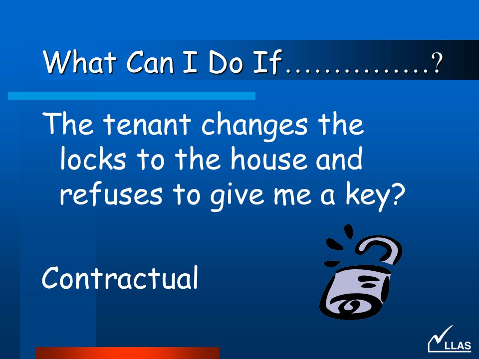What Can I Do If …………….The tenant changes the locks to the house and refuses to give me a key.