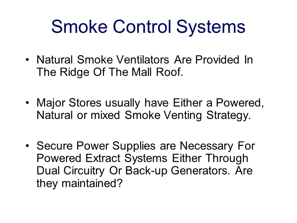 Smoke Control Systems Natural Smoke Ventilators Are Provided In The Ridge Of The Mall Roof. Major Stores usually have Either a Powered, Natural or mix
