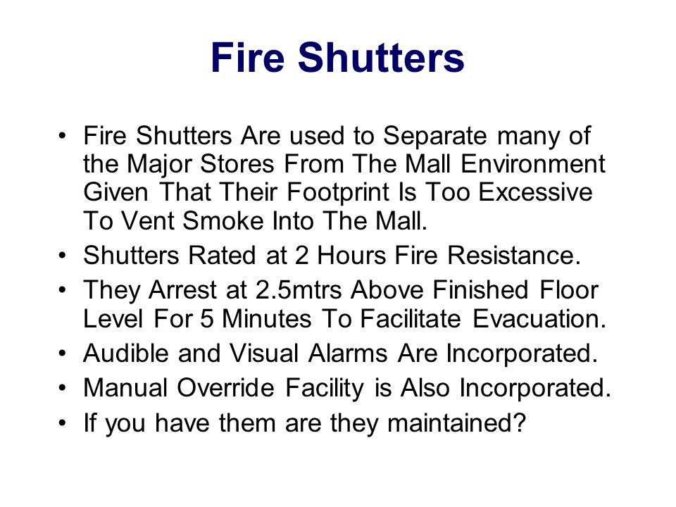 Fire Shutters Fire Shutters Are used to Separate many of the Major Stores From The Mall Environment Given That Their Footprint Is Too Excessive To Ven