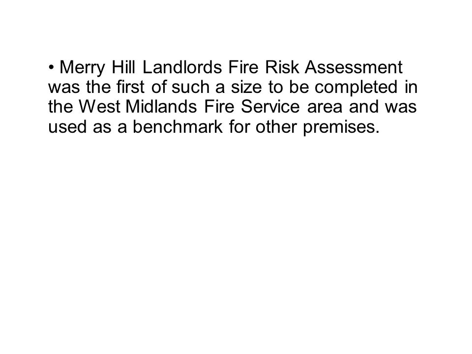 Merry Hill Landlords Fire Risk Assessment was the first of such a size to be completed in the West Midlands Fire Service area and was used as a benchm