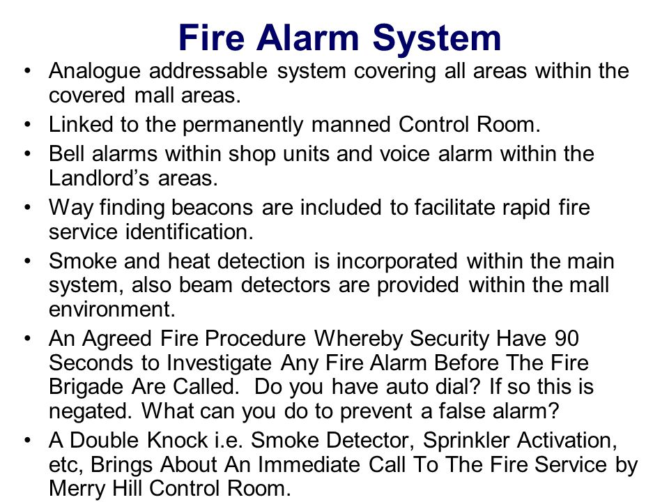 Fire Alarm System Analogue addressable system covering all areas within the covered mall areas. Linked to the permanently manned Control Room. Bell al