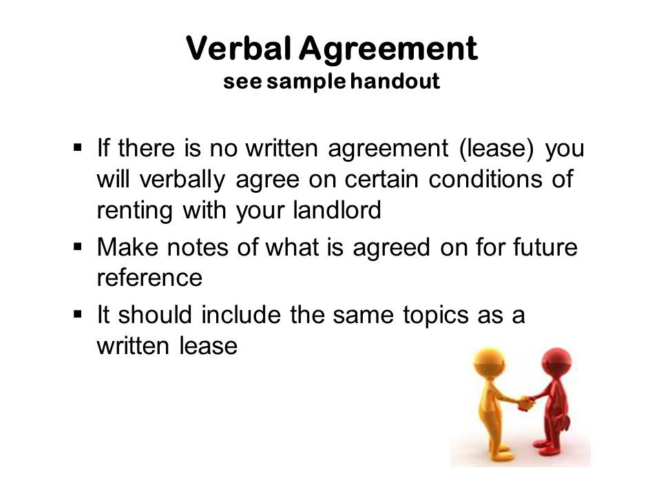 Verbal Agreement see sample handout  If there is no written agreement (lease) you will verbally agree on certain conditions of renting with your land