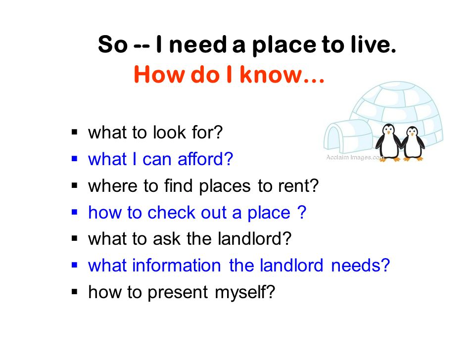 So -- I need a place to live. How do I know…  what to look for.