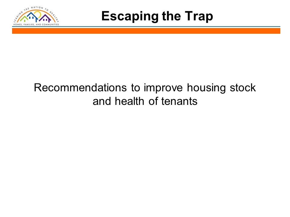 Escaping the Trap Recommendations to improve housing stock and health of tenants