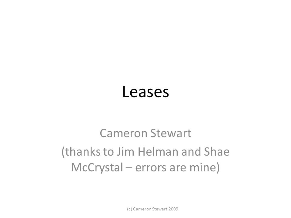 (c) Cameron Stewart 2009 Leases Cameron Stewart (thanks to Jim Helman and Shae McCrystal – errors are mine)