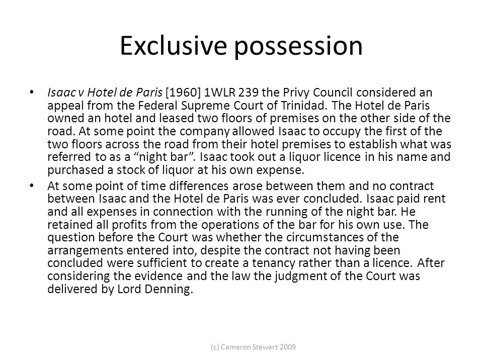 (c) Cameron Stewart 2009 Exclusive possession Isaac v Hotel de Paris [1960] 1WLR 239 the Privy Council considered an appeal from the Federal Supreme C