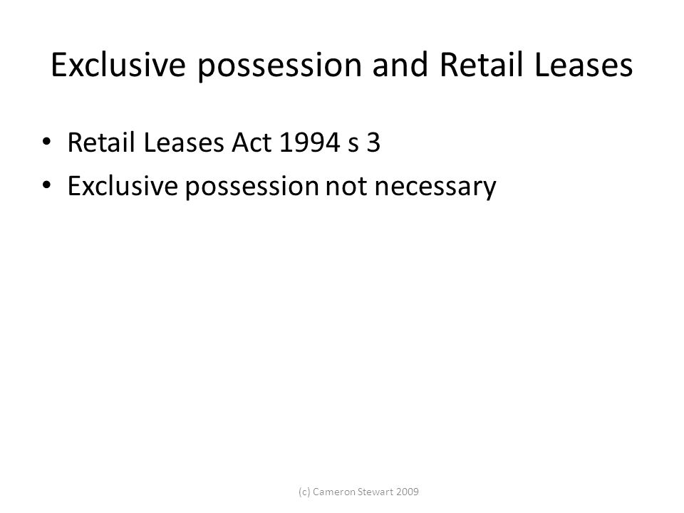 (c) Cameron Stewart 2009 Exclusive possession and Retail Leases Retail Leases Act 1994 s 3 Exclusive possession not necessary