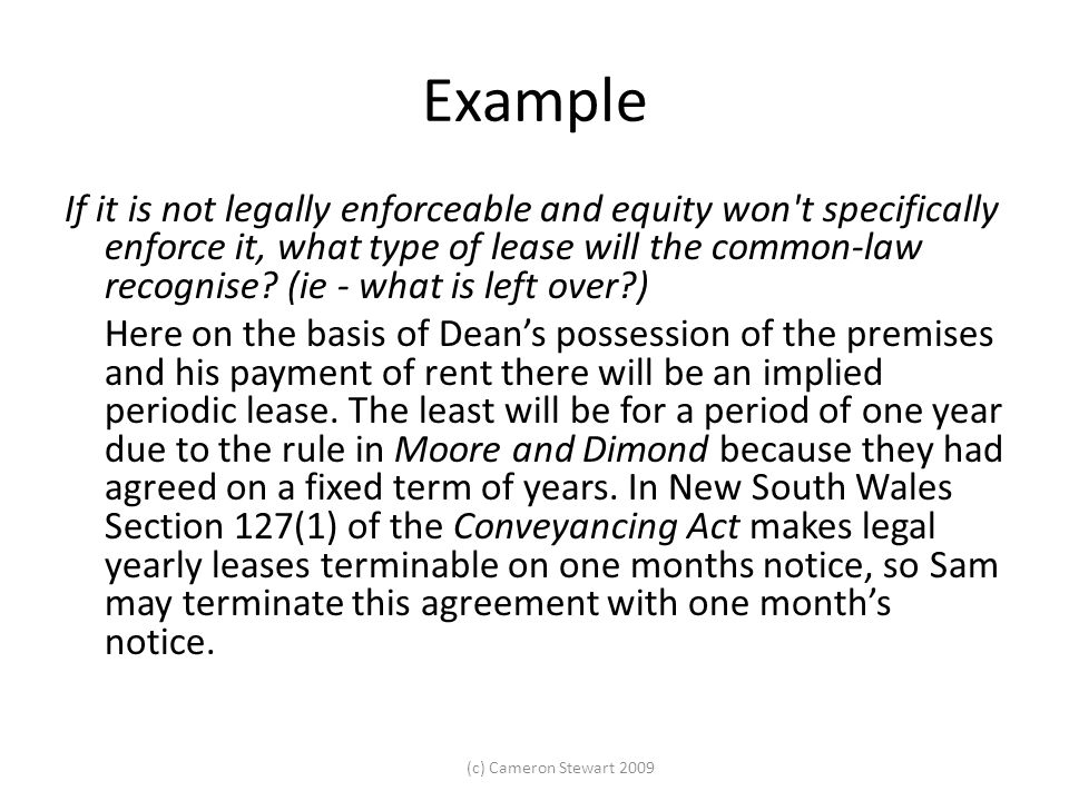 (c) Cameron Stewart 2009 Example If it is not legally enforceable and equity won't specifically enforce it, what type of lease will the common-law rec