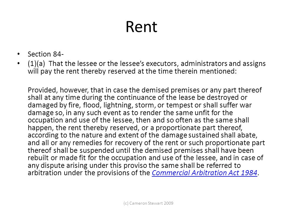 (c) Cameron Stewart 2009 Rent Section 84- (1)(a) That the lessee or the lessee's executors, administrators and assigns will pay the rent thereby reser