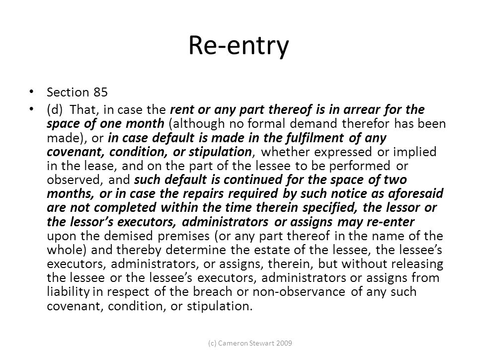 (c) Cameron Stewart 2009 Re-entry Section 85 (d) That, in case the rent or any part thereof is in arrear for the space of one month (although no forma