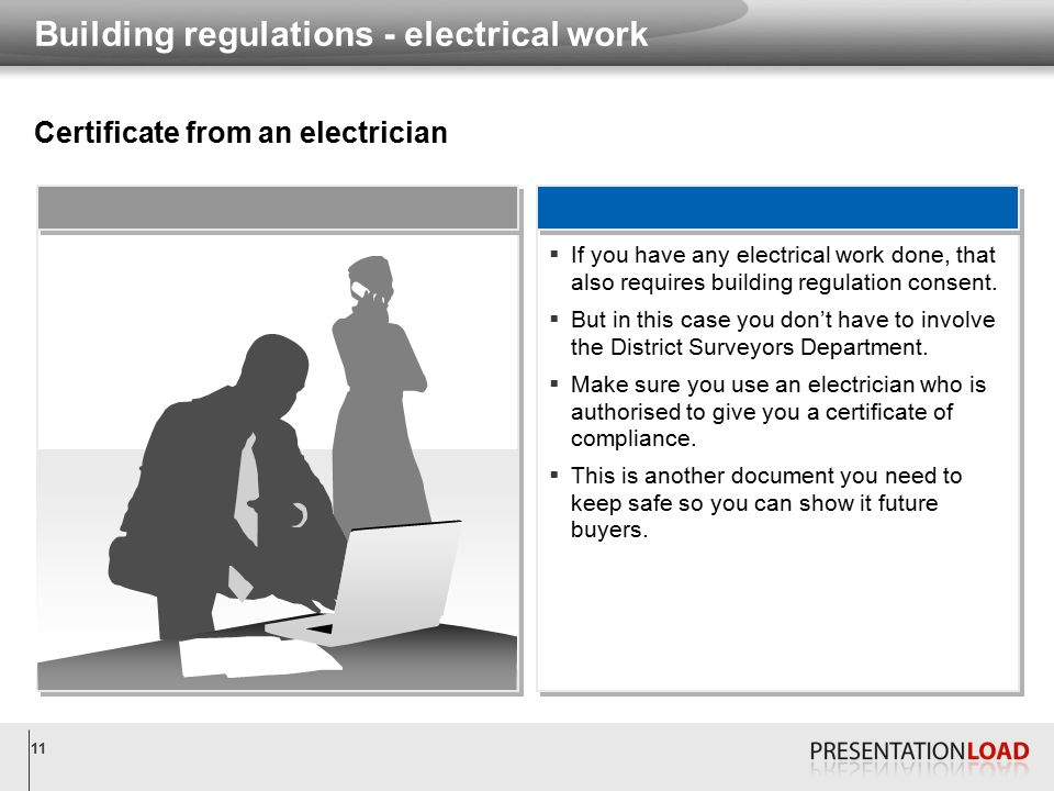 11 Building regulations - electrical work Certificate from an electrician  If you have any electrical work done, that also requires building regulation consent.