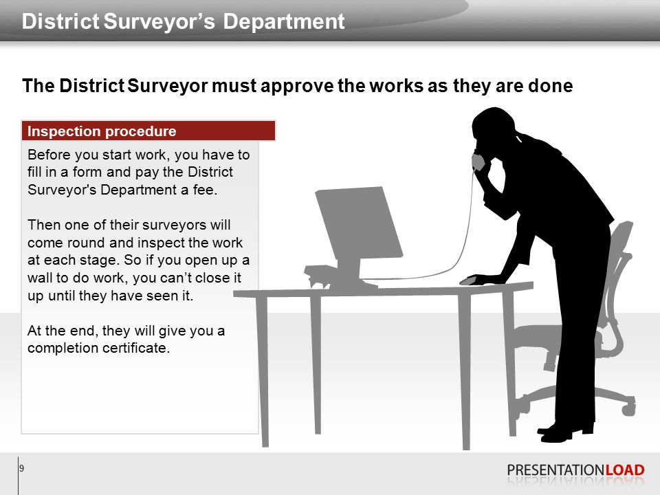 9 Before you start work, you have to fill in a form and pay the District Surveyor s Department a fee.