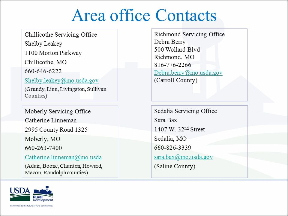 Area office Contacts Chillicothe Servicing Office Shelby Leakey 1100 Morton Parkway Chillicothe, MO (Grundy, Linn, Livingston, Sullivan Counties) Moberly Servicing Office Catherine Linneman 2995 County Road 1325 Moberly, MO (Adair, Boone, Chariton, Howard, Macon, Randolph counties) Richmond Servicing Office Debra Berry 500 Wollard Blvd Richmond, MO (Carroll County) Sedalia Servicing Office Sara Bax 1407 W.