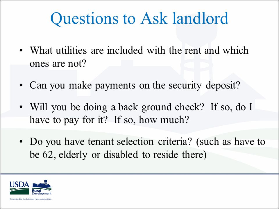 Questions to Ask landlord What utilities are included with the rent and which ones are not.