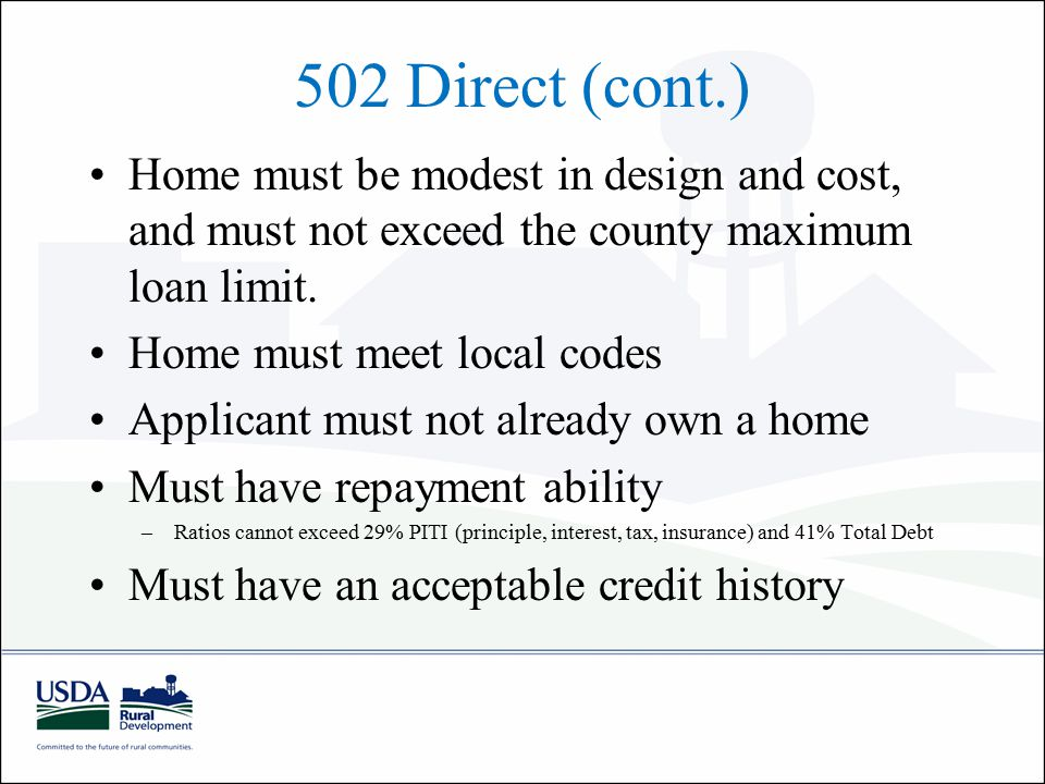 502 Direct (cont.) Home must be modest in design and cost, and must not exceed the county maximum loan limit.