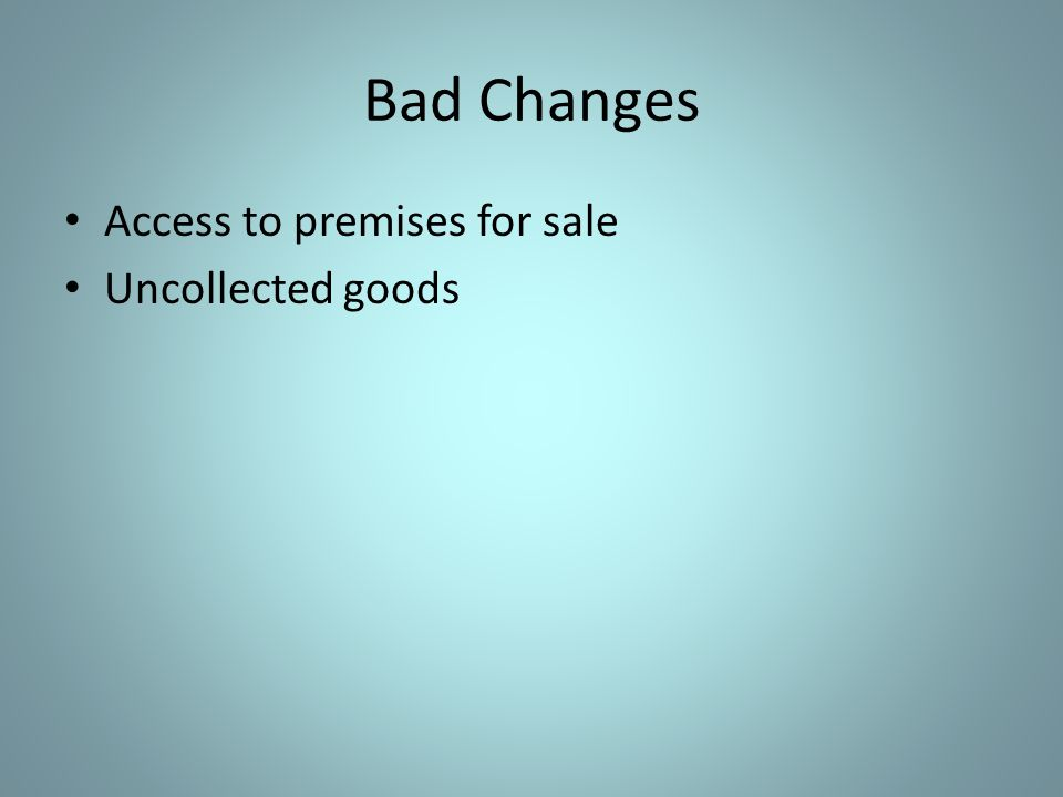 Bad Changes Access to premises for sale Uncollected goods
