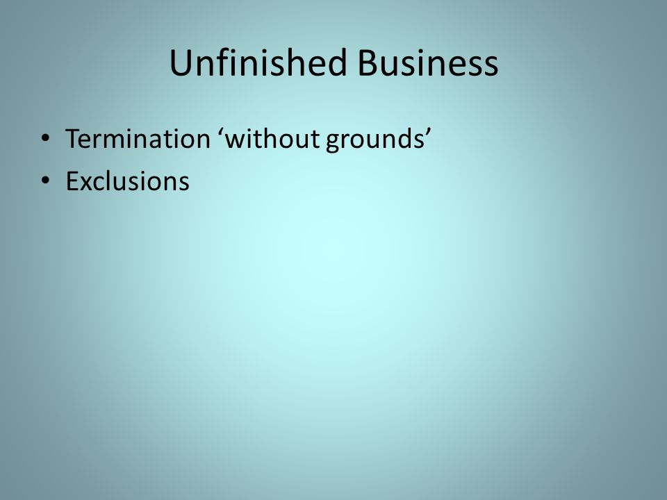 Unfinished Business Termination 'without grounds' Exclusions