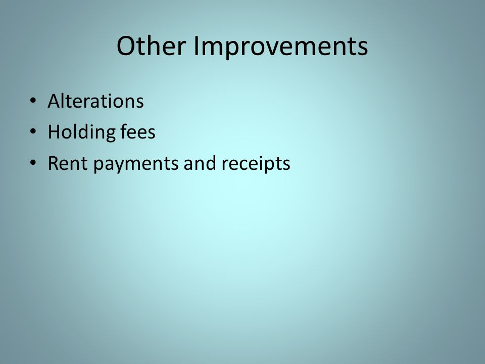 Other Improvements Alterations Holding fees Rent payments and receipts