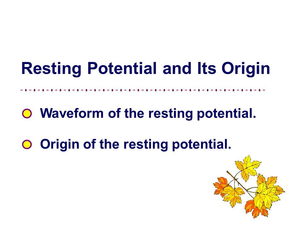 ⑶ Membrane Potentials and Action Potentials Resting potential and its origin Action potential and its origin Excitation and excitability of tissues