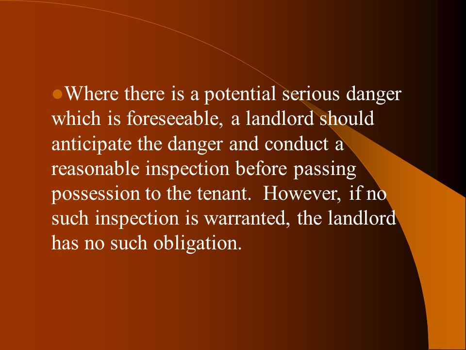 Where there is a potential serious danger which is foreseeable, a landlord should anticipate the danger and conduct a reasonable inspection before pas