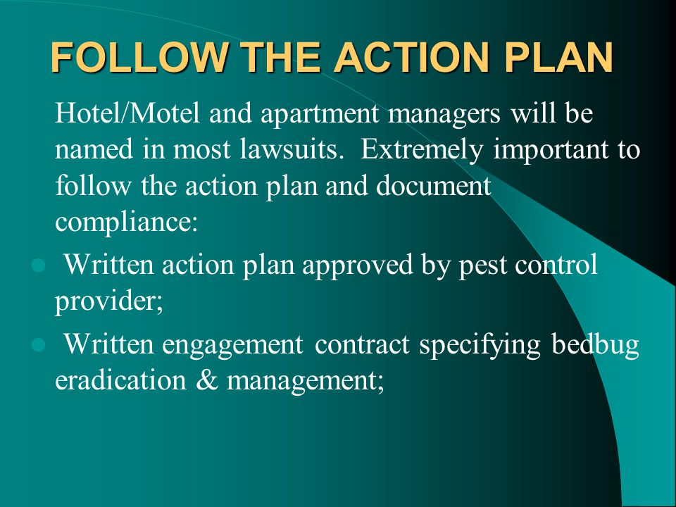 FOLLOW THE ACTION PLAN Hotel/Motel and apartment managers will be named in most lawsuits. Extremely important to follow the action plan and document c