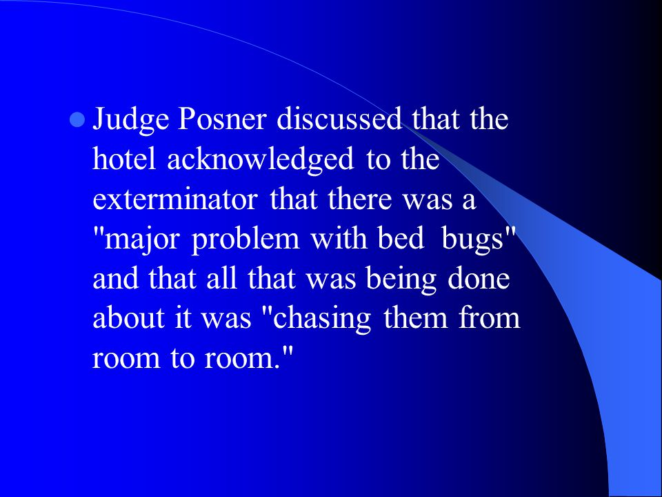 Judge Posner discussed that the hotel acknowledged to the exterminator that there was a major problem with bed bugs and that all that was being done about it was chasing them from room to room.
