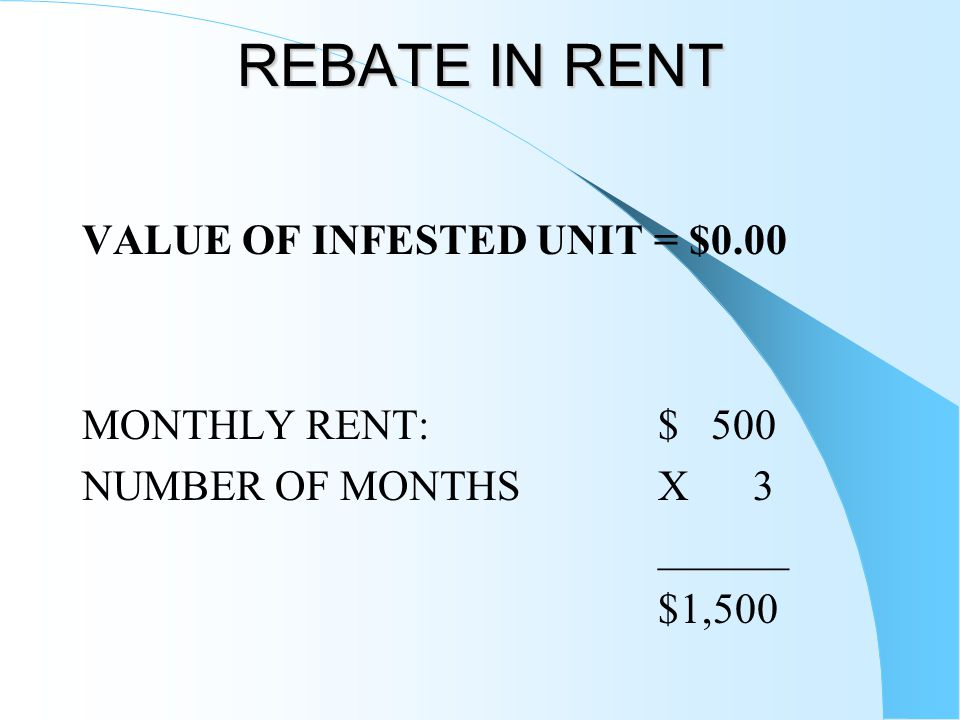 REBATE IN RENT VALUE OF INFESTED UNIT = $0.00 MONTHLY RENT:$ 500 NUMBER OF MONTHSX 3 ______ $1,500