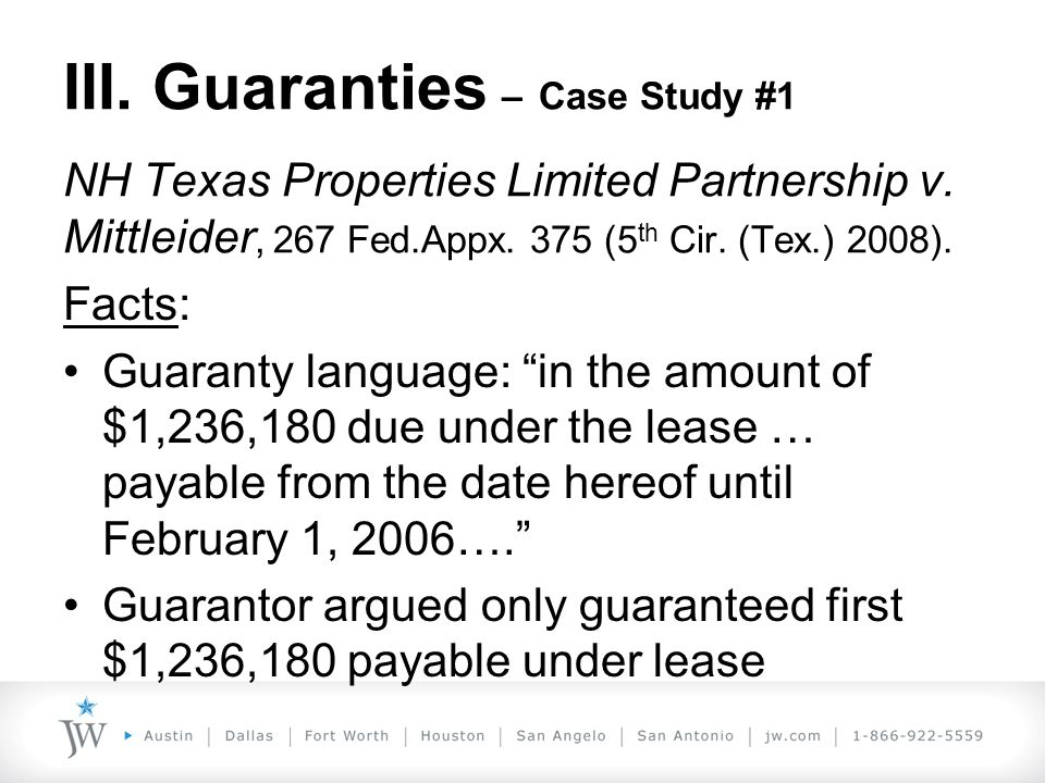 III. Guaranties – Case Study #1 NH Texas Properties Limited Partnership v. Mittleider, 267 Fed.Appx. 375 (5 th Cir. (Tex.) 2008). Facts: Guaranty lang