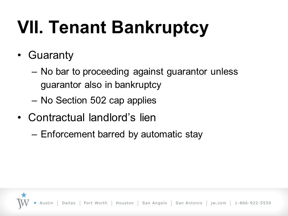 VII. Tenant Bankruptcy Guaranty –No bar to proceeding against guarantor unless guarantor also in bankruptcy –No Section 502 cap applies Contractual la