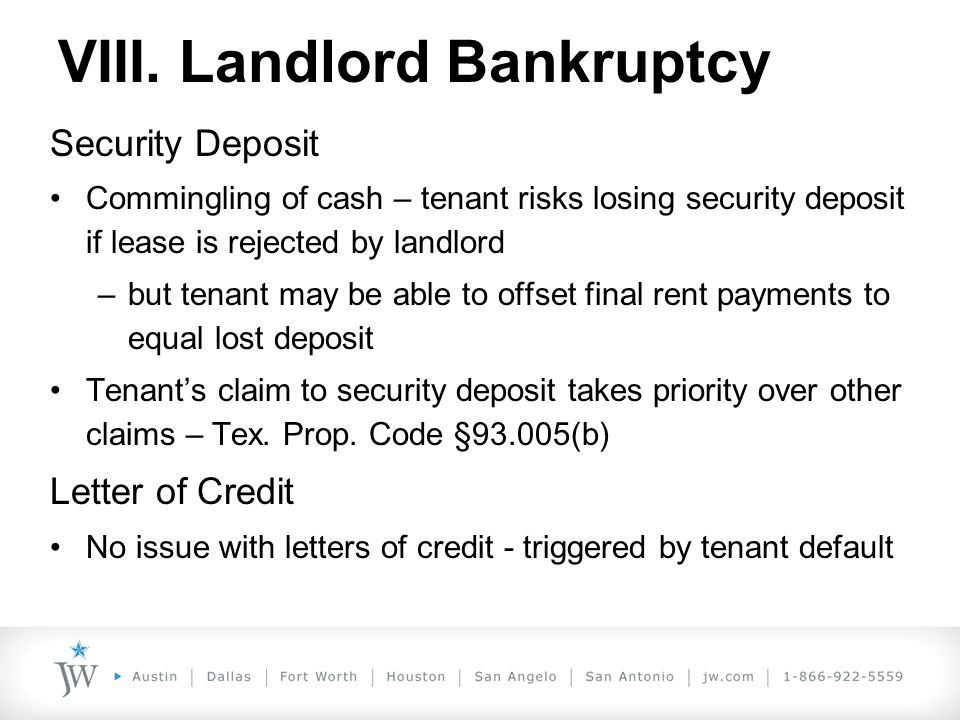 Security Deposit Commingling of cash – tenant risks losing security deposit if lease is rejected by landlord –but tenant may be able to offset final r