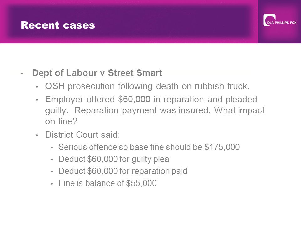 Recent cases Dept of Labour v Street Smart OSH prosecution following death on rubbish truck.