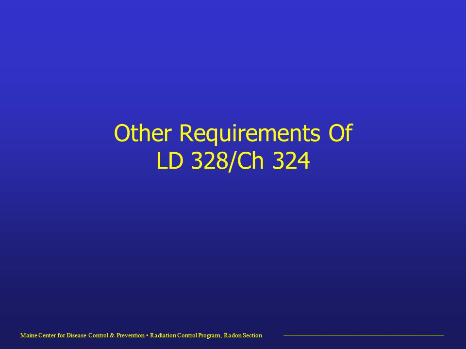 Maine Center for Disease Control & Prevention Radiation Control Program, Radon Section Other Requirements Of LD 328/Ch 324