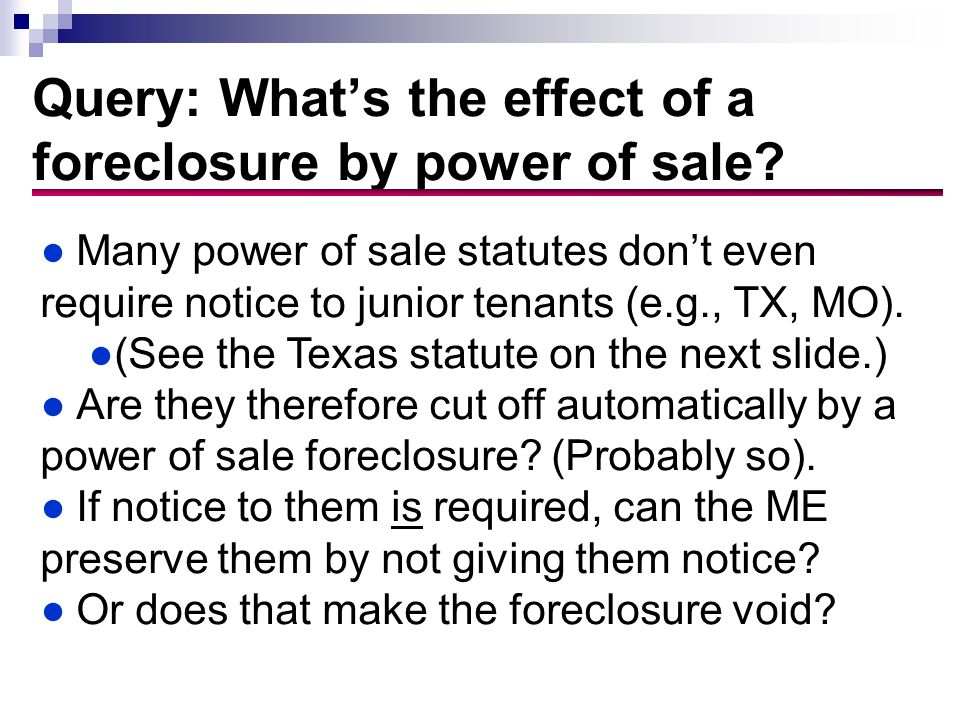 Query: What's the effect of a foreclosure by power of sale.